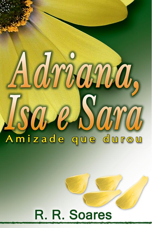 Adriana, Isa e Sara: amizade que durou