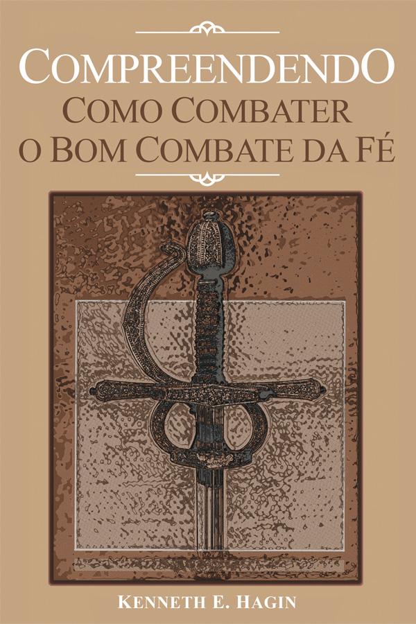 Compreendendo como combater o bom combate da fé