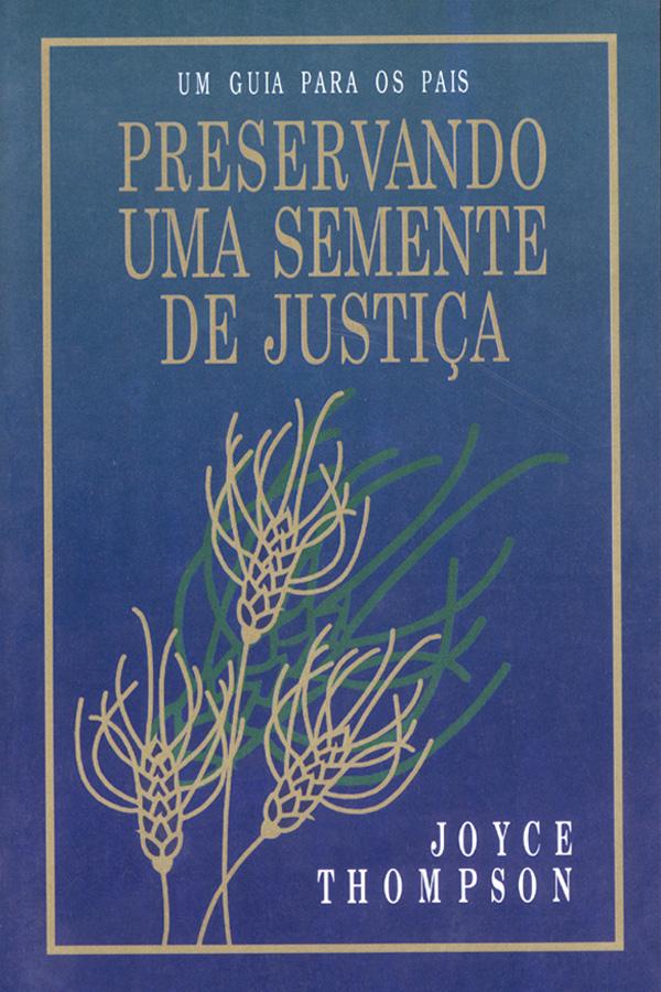 Um guia para os pais – Preservando uma semente de justiça